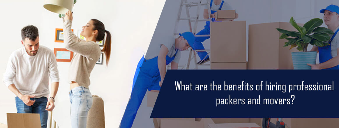 What are the benefits of hiring professional packers and movers?