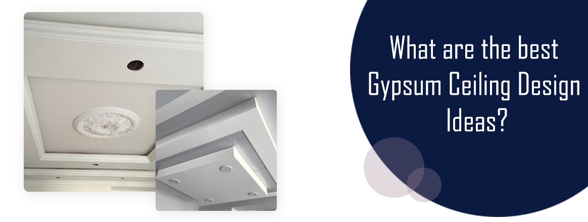 What are the best gypsum ceiling design ideas?